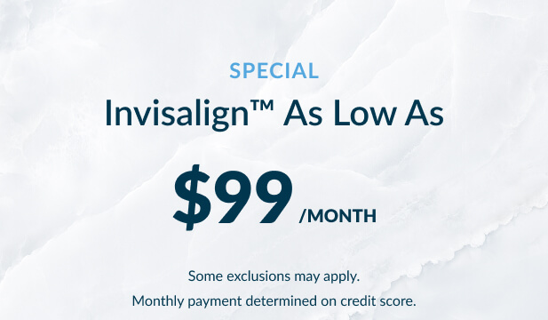 Special for Invisalign as low as $99 a month.